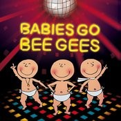Babies Go Bee Gees Songs