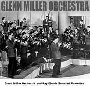 Glenn Miller Orchestra And Ray Eberle Selected Favorites Songs