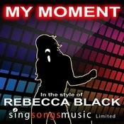 My Moment (In The Style Of Rebecca Black) Songs