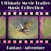 The Ultimate Movie Trailer Music Collection - Fantasy / Adventure Songs