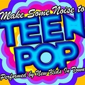 Make Some Noise To Teen Pop Songs