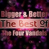 Bigger & Better - The Best Of The Four Vandals Songs