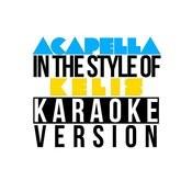 Acapella (In The Style Of Kelis) [Karaoke Version] Song