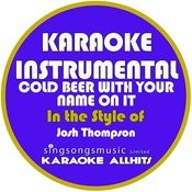 Cold Beer With Your Name On It (In The Style Of Josh Thompson) [Karaoke Instrumental Version] - Single Songs