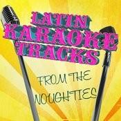 Latin Karaoke Tracks From The Noughties Songs