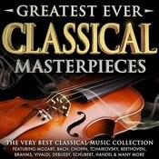 Greatest Ever Classical Masterpieces - The Very Best Classical Music Collection Songs