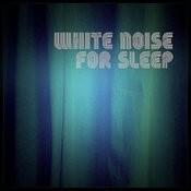 White Noise For Sleep Songs