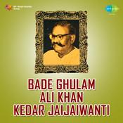 Bade Ghulam Ali Khan Kedar Jaijaiwanti Songs