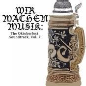 Wir Machen Musik: The Oktoberfest Soundtrack, Vol. 7 Songs