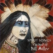 Spirit Songs: The Best Of Bill Miller Songs