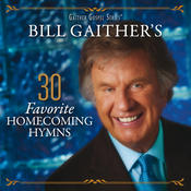 Bill Gaither's 30 Favorite Homecoming Hymns (Live) Songs
