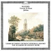 Handel: Utrecht Te Deum; Jubilate Songs