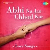 Abhi Na Jao Chhod Kar Song