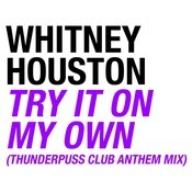 Try It On My Own (Thunderpuss Club Anthem Mix) Songs