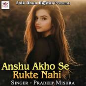 Anshu Akho Se Rukte Nahi Song
