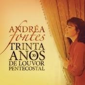 Andra Fontes - 30 Anos De Louvor Pentecostal Songs