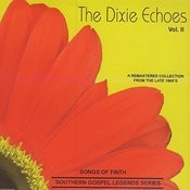 Songs Of Faith - Southern Gospel Legends Series-The Dixie Echoes-Vol II Songs