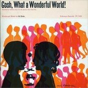 Gosh, What A Wonderful World! Songs