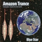 Amazon Trance - Shamanic Chants For The Earth Songs