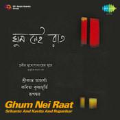 Ghum Nei Raat - Srikanto Kavita Rupankar Songs