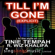 Till I'm Gone (Explicit) (In The Style Of Tinie Tempah Ft. Wiz Khalifa) Songs