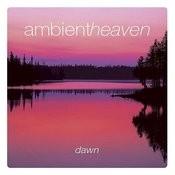 Ambient Heaven - Dawn Songs