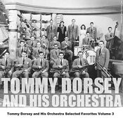 Tommy Dorsey And His Orchestra Selected Favorites, Vol. 3 Songs