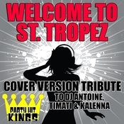 Welcome To St. Tropez (Cover Version Tribute To Dj Antoine, Timati & Kalenna) Songs