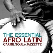 The Essential Afro Latin, Caribe, Soul & Jazztette (Remastered) Songs