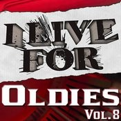 I Live For Oldies Vol. 8 Songs