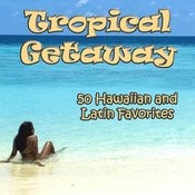 Tropical Getaway: 50 Hawaiian And Latin Favorites Songs