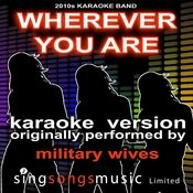 Wherever You Are (Originally Performed By Military Wives) [Karaoke Audio Version] Songs