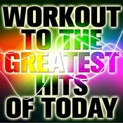 Workout To The Greatest Hits Of Today Songs