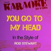 You Go To My Head (In The Style Of Rod Stewart) [Karaoke Version] Songs
