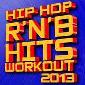 Hip Hop R'n'b Hits Workout! 2013 Songs
