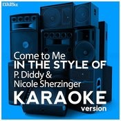 Come To Me (In The Style Of P. Diddy & Nicole Sherzinger) [Karaoke Version] - Single Songs