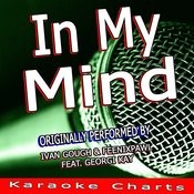 In My Mind (Originally Performed By Ivan Gough & Feenixpawl Feat. Georgi Kay) [Karaoke Version] Song