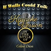 If Walls Could Talk (In The Style Of Celine Dion) [Karaoke Version] Song