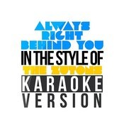 Always Right Behind You (In The Style Of The Zutons) [Karaoke Version] Song
