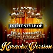 Maybe This Time (In The Style Of Liza Minneli From Cabaret) [Karaoke Version] Song