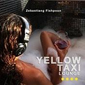 Yellow Taxi Lounge III By Zébastiang Fishpoon Songs