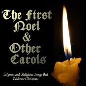 The First Noel & Other Carols: Hymns And Religious Songs That Celebrate Christmas Songs