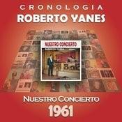 Roberto Yanés Cronología - Nuestro Concierto (1961) Songs