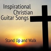 Inspirational Christian Guitar Songs: Stand Up And Walk Songs