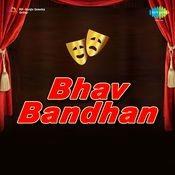 Bhav Bandhan Drama Songs