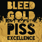 Bleed Gold, Piss Excellence Songs