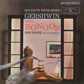 But You've Never Heard Gershwin with Bongos Songs