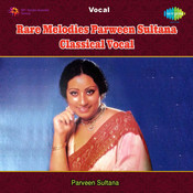 Parween Sultana Sings Rare Melodies (classical Vocal) Songs