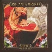 !asi Canta Mexico! Musica Del Bicentenario Songs
