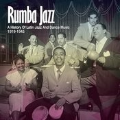 Rumba Jazz 1919-1945, The History Of Latin Jazz & Dance Music From The Swing Era Songs